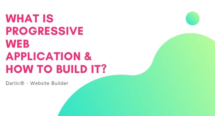 What is Progressive Web Application and How to Build a PWA-darlic-website-builder